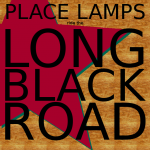 PLACE LAMPS RIDE THE LONG BLACK ROAD